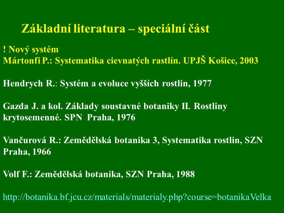 Základní literatura – speciální část ! Nový systém Mártonfi P.: Systematika cievnatých rastlín. UPJŠ Košice, 2003 Hendrych R.: Systém a evoluce vyššíc