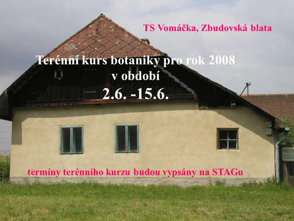 Terénní kurs botaniky pro rok 2008 v období 2.6. -15.6. termíny terénního kurzu budou vypsány na STAGu TS Vomáčka, Zbudovská blata