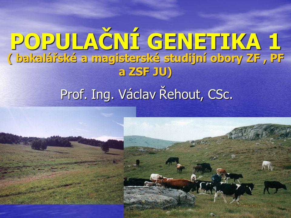 POPULAČNÍ GENETIKA 1 Prof. Ing. Václav Řehout, CSc. ( bakalářské a magisterské studijní obory ZF, PF a ZSF JU)