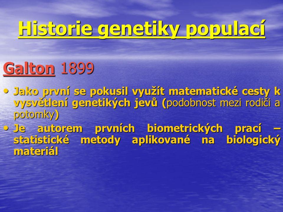 Historie genetiky populací Jako první se pokusil využít matematické cesty k vysvětlení genetikých jevů (podobnost mezi rodiči a potomky) Jako první se