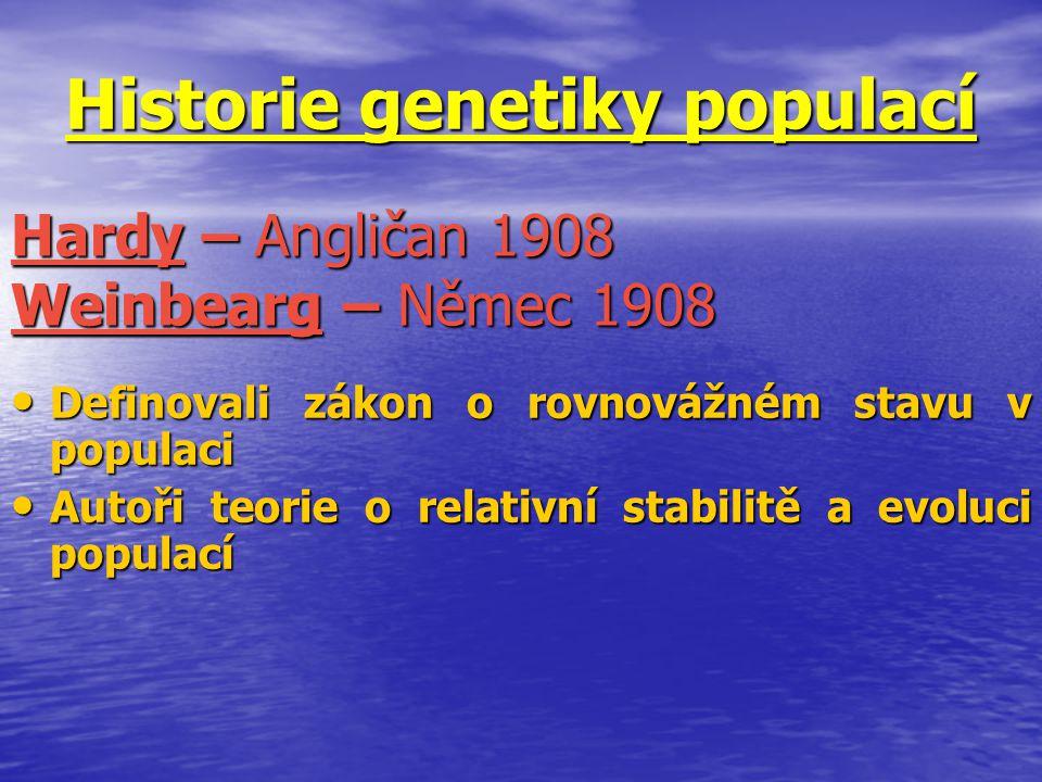 Historie genetiky populací Definovali zákon o rovnovážném stavu v populaci Definovali zákon o rovnovážném stavu v populaci Autoři teorie o relativní s