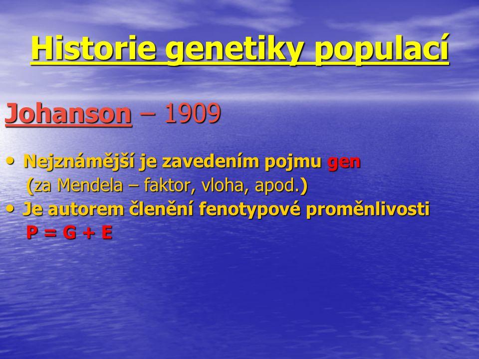 Historie genetiky populací Nejznámější je zavedením pojmu gen Nejznámější je zavedením pojmu gen (za Mendela – faktor, vloha, apod.) (za Mendela – fak