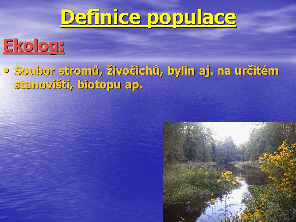 Definice populace Soubor stromů, živočichů, bylin aj. na určitém stanovišti, biotopu ap. Soubor stromů, živočichů, bylin aj. na určitém stanovišti, bi