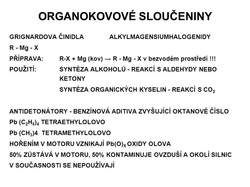 ORGANOKOVOVÉ SLOUČENINY GRIGNARDOVA ČINIDLAALKYLMAGENSIUMHALOGENIDY R - Mg - X PŘÍPRAVA:R-X + Mg (kov) → R - Mg - X v bezvodém prostředí !!! POUŽITÍ:S