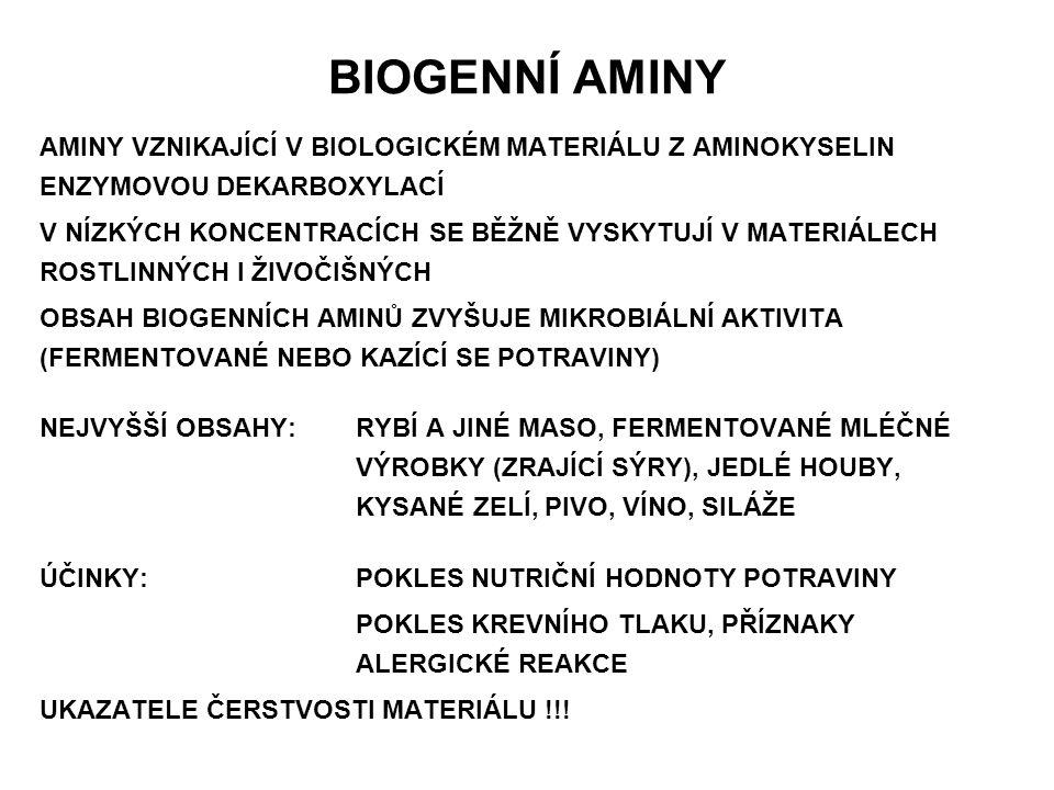 BIOGENNÍ AMINY AMINY VZNIKAJÍCÍ V BIOLOGICKÉM MATERIÁLU Z AMINOKYSELIN ENZYMOVOU DEKARBOXYLACÍ V NÍZKÝCH KONCENTRACÍCH SE BĚŽNĚ VYSKYTUJÍ V MATERIÁLEC