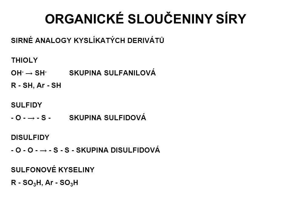 ORGANICKÉ SLOUČENINY SÍRY SIRNÉ ANALOGY KYSLÍKATÝCH DERIVÁTŮ THIOLY OH - → SH - SKUPINA SULFANILOVÁ R - SH, Ar - SH SULFIDY - O - → - S -SKUPINA SULFI