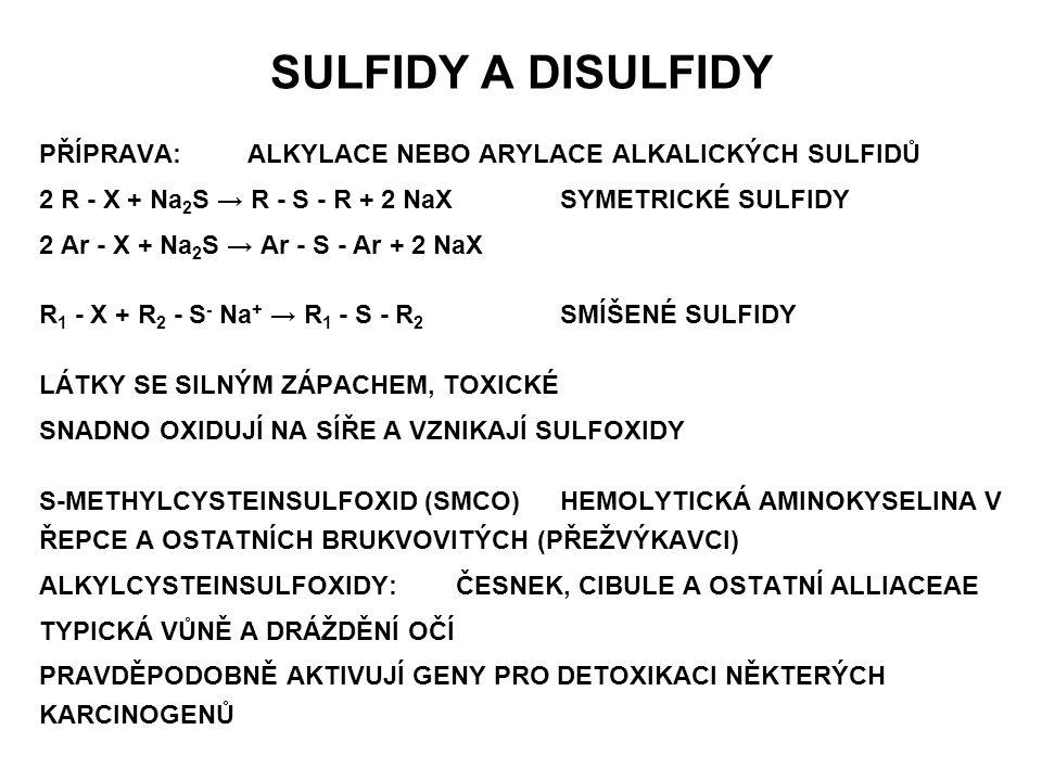 SULFIDY A DISULFIDY PŘÍPRAVA:ALKYLACE NEBO ARYLACE ALKALICKÝCH SULFIDŮ 2 R - X + Na 2 S → R - S - R + 2 NaXSYMETRICKÉ SULFIDY 2 Ar - X + Na 2 S → Ar -
