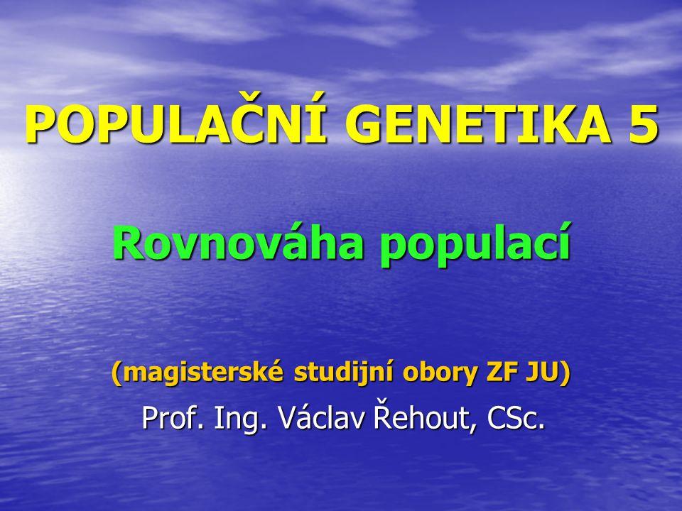 Prof. Ing. Václav Řehout, CSc. (magisterské studijní obory ZF JU) POPULAČNÍ GENETIKA 5 Rovnováha populací