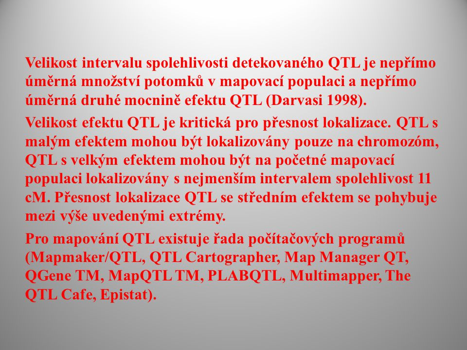 Velikost intervalu spolehlivosti detekovaného QTL je nepřímo úměrná množství potomků v mapovací populaci a nepřímo úměrná druhé mocnině efektu QTL (Da