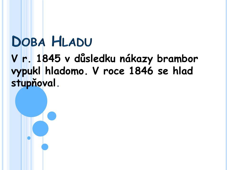 V r. 1845 v důsledku nákazy brambor vypukl hladomo. V roce 1846 se hlad stupňoval.