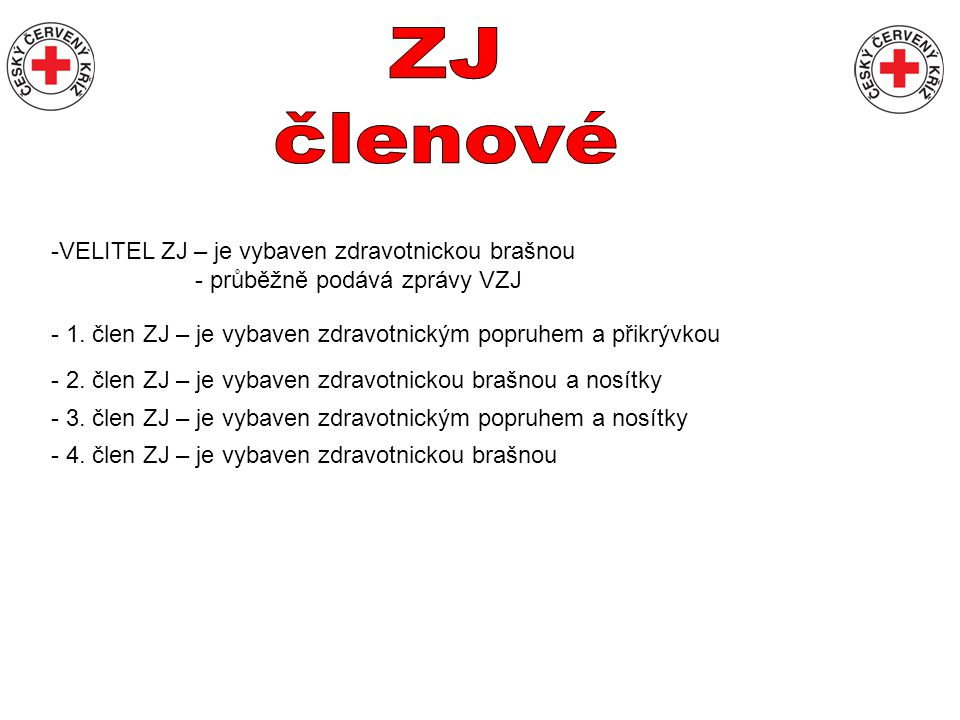 -VELITEL ZJ – je vybaven zdravotnickou brašnou - průběžně podává zprávy VZJ - 1. člen ZJ – je vybaven zdravotnickým popruhem a přikrývkou - 2. člen ZJ