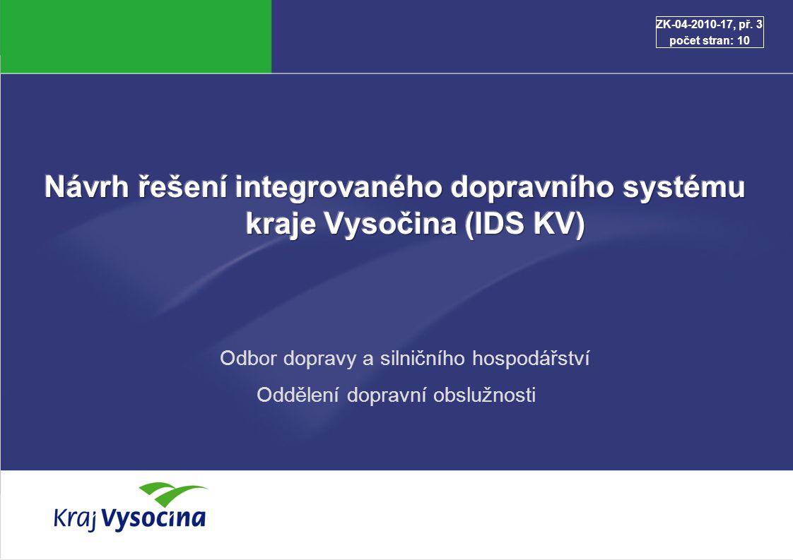Návrh řešení integrovaného dopravního systému kraje Vysočina (IDS KV) 2 Strategické cíle Hlavní principy řešení Etapizace projektu Návrh harmonogramu Odhad nákladů na zavedení IDS KV Personální zajištění