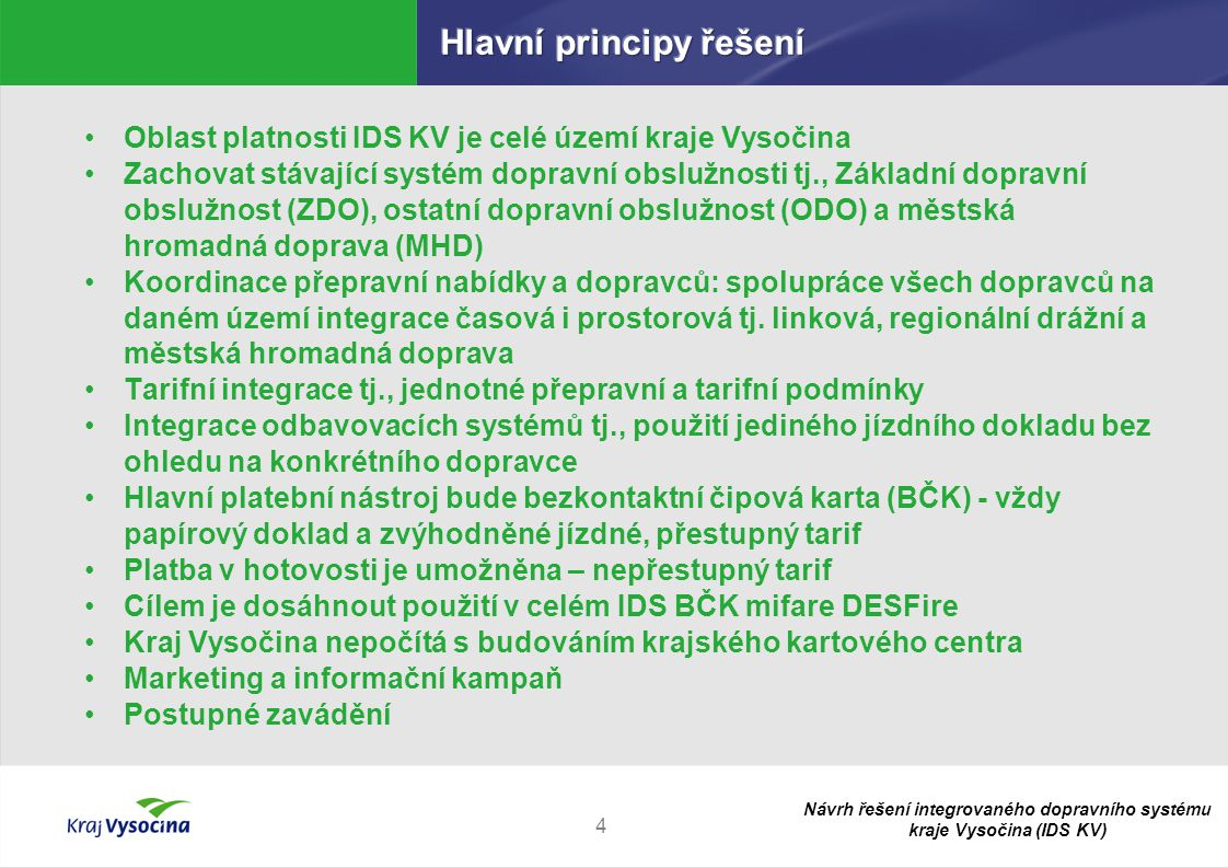 Návrh řešení integrovaného dopravního systému kraje Vysočina (IDS KV) 4 Oblast platnosti IDS KV je celé území kraje Vysočina Zachovat stávající systém