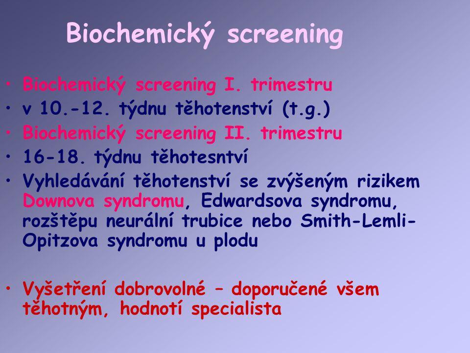 Biochemický screening Biochemický screening I. trimestru v 10.-12. týdnu těhotenství (t.g.) Biochemický screening II. trimestru 16-18. týdnu těhotesnt