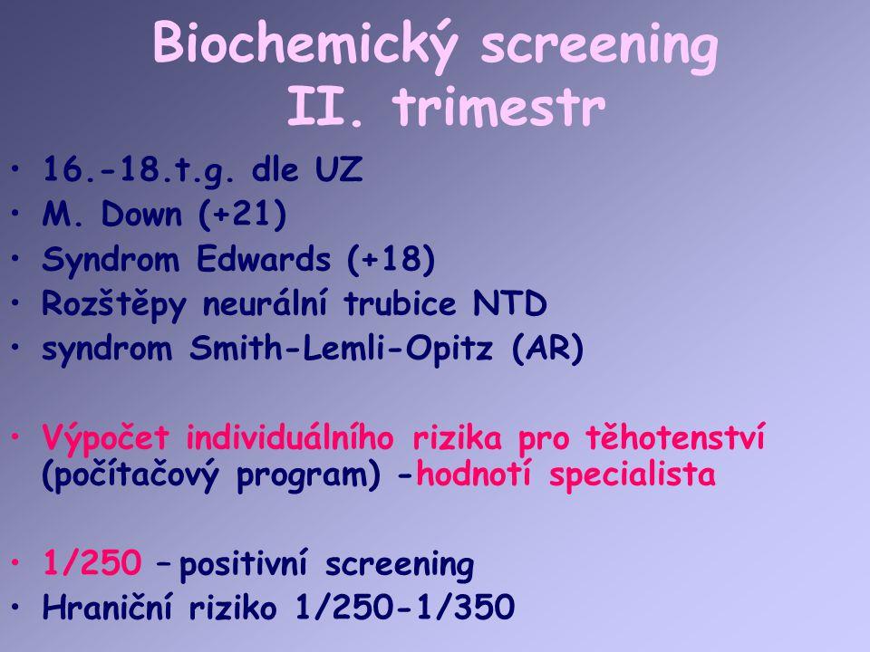 Biochemický screening II. trimestr 16.-18.t.g. dle UZ M. Down (+21) Syndrom Edwards (+18) Rozštěpy neurální trubice NTD syndrom Smith-Lemli-Opitz (AR)