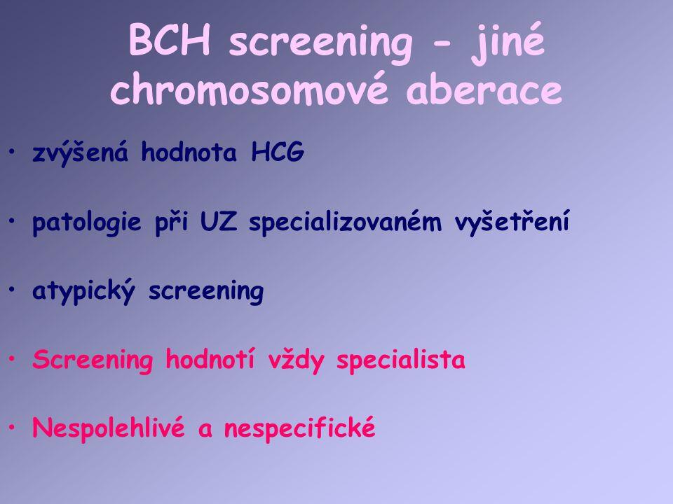 BCH screening - jiné chromosomové aberace zvýšená hodnota HCG patologie při UZ specializovaném vyšetření atypický screening Screening hodnotí vždy spe