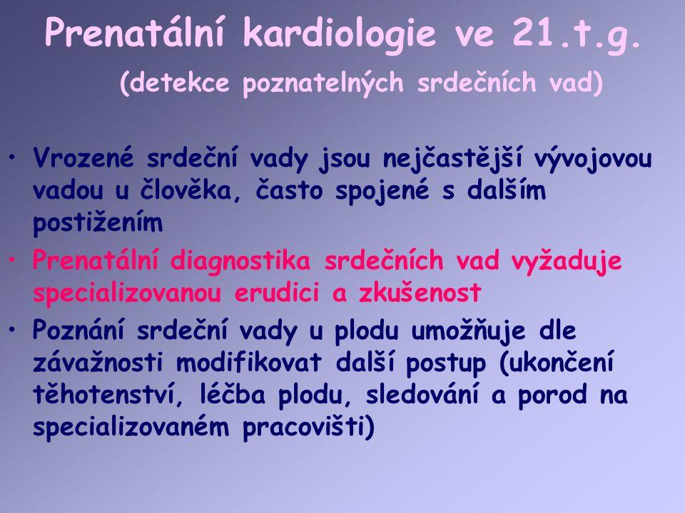 Prenatální kardiologie ve 21.t.g. (detekce poznatelných srdečních vad) Vrozené srdeční vady jsou nejčastější vývojovou vadou u člověka, často spojené