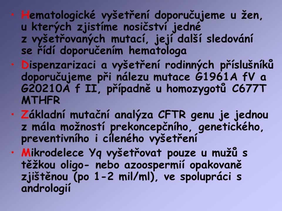 Hematologické vyšetření doporučujeme u žen, u kterých zjistíme nosičství jedné z vyšetřovaných mutací, její další sledování se řídí doporučením hemato