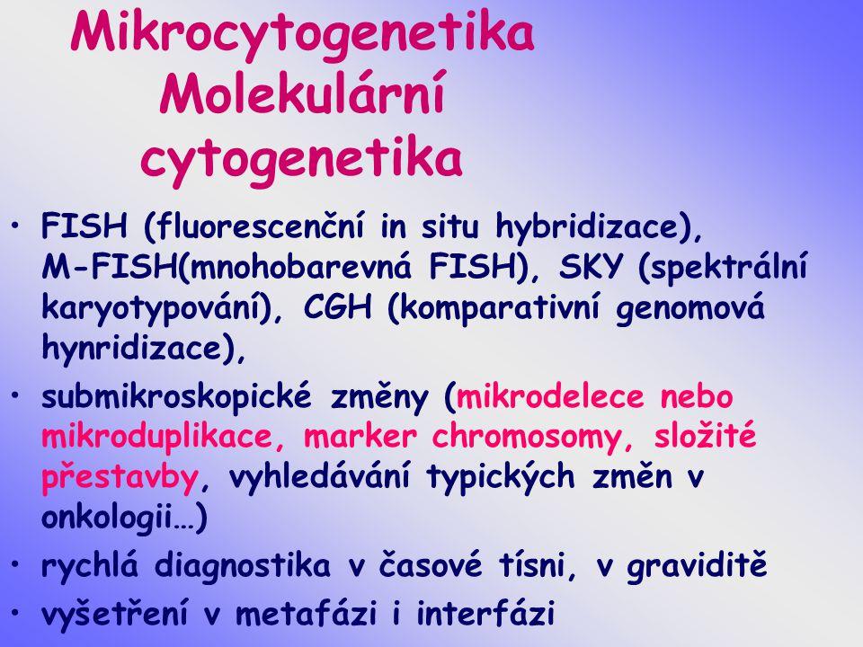 Mikrocytogenetika Molekulární cytogenetika FISH (fluorescenční in situ hybridizace), M-FISH(mnohobarevná FISH), SKY (spektrální karyotypování), CGH (k