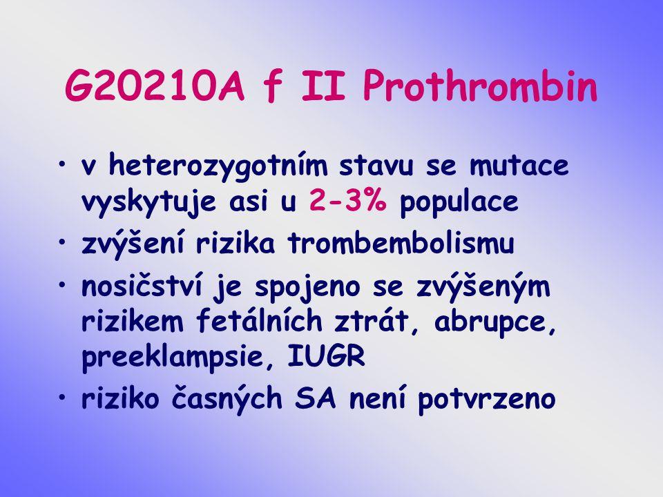 G20210A f II Prothrombin v heterozygotním stavu se mutace vyskytuje asi u 2-3% populace zvýšení rizika trombembolismu nosičství je spojeno se zvýšeným