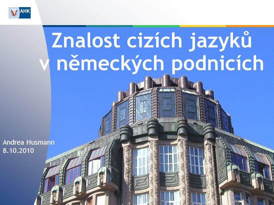 Znalost cizích jazyků v německých podnicích Andrea Husmann 8.10.2010