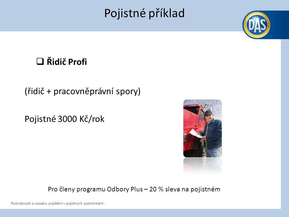 Pojistné příklad  Řidič Profi (řidič + pracovněprávní spory) Pojistné 3000 Kč/rok D.A.S. pojišťovna právní ochrany, a.s. 15 Podrobnosti o rozsahu poj