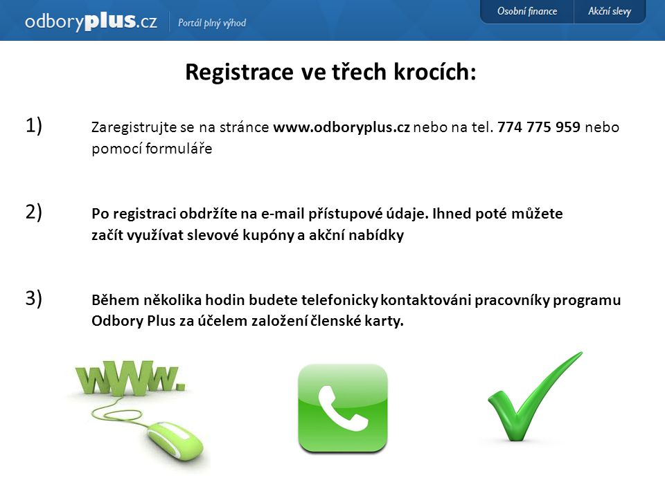 Registrace ve třech krocích: 1) Zaregistrujte se na stránce www.odboryplus.cz nebo na tel. 774 775 959 nebo pomocí formuláře 2) Po registraci obdržíte