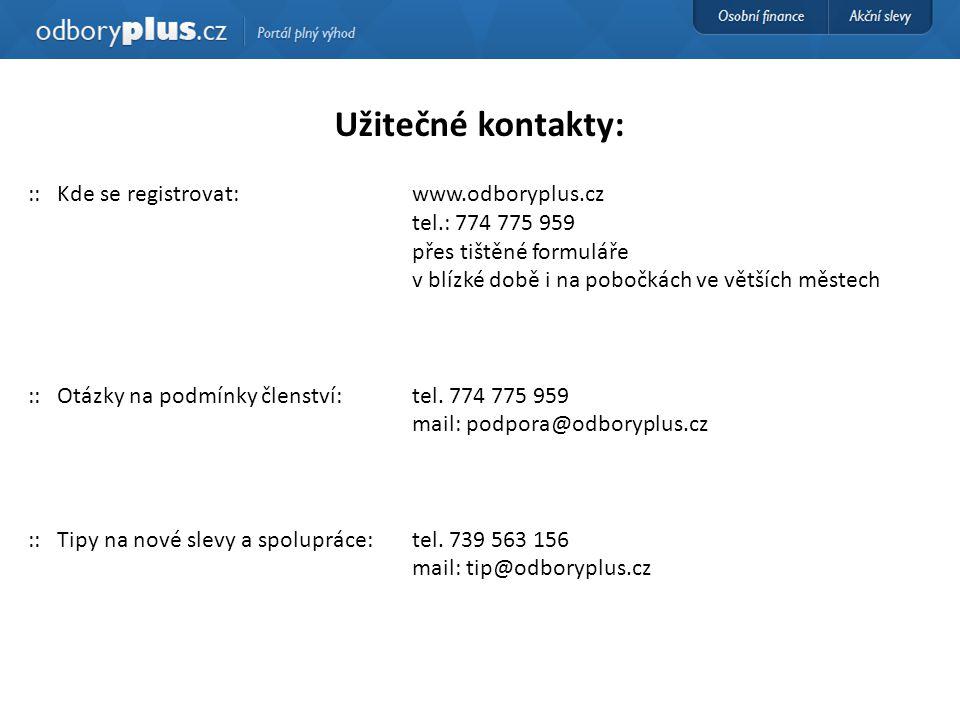 Užitečné kontakty: :: Kde se registrovat: www.odboryplus.cz tel.: 774 775 959 přes tištěné formuláře v blízké době i na pobočkách ve větších městech :