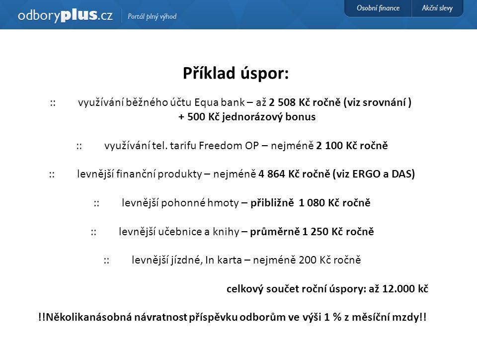 Příklad úspor: :: využívání běžného účtu Equa bank – až 2 508 Kč ročně (viz srovnání ) + 500 Kč jednorázový bonus :: využívání tel. tarifu Freedom OP