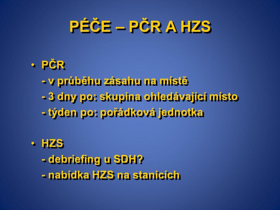 PÉČE – PČR A HZS PČR - v průběhu zásahu na místě - 3 dny po: skupina ohledávající místo - týden po: pořádková jednotka HZS - debriefing u SDH? - nabíd
