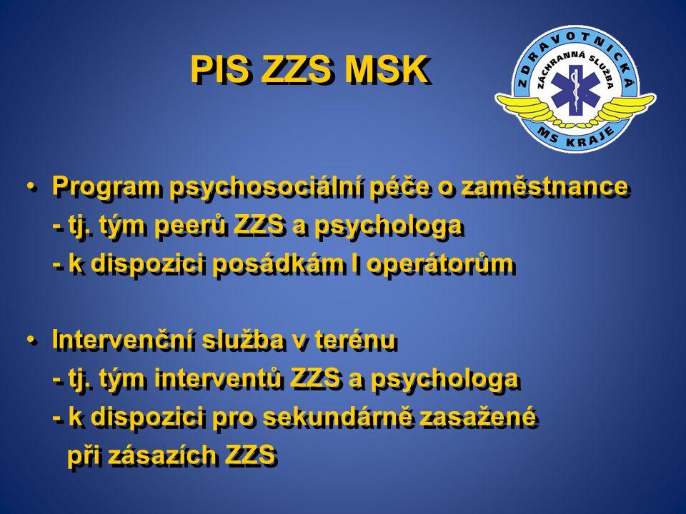 PIS ZZS MSK Program psychosociální péče o zaměstnance - tj. tým peerů ZZS a psychologa - k dispozici posádkám I operátorům Intervenční služba v terénu