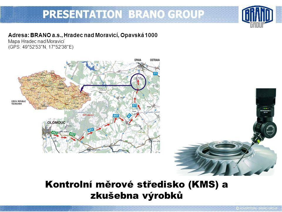 Kontrolní měrové středisko (KMS) a zkušebna výrobků Adresa: BRANO a.s., Hradec nad Moravicí, Opavská 1000 Mapa Hradec nad Moravicí (GPS: 49°52'53