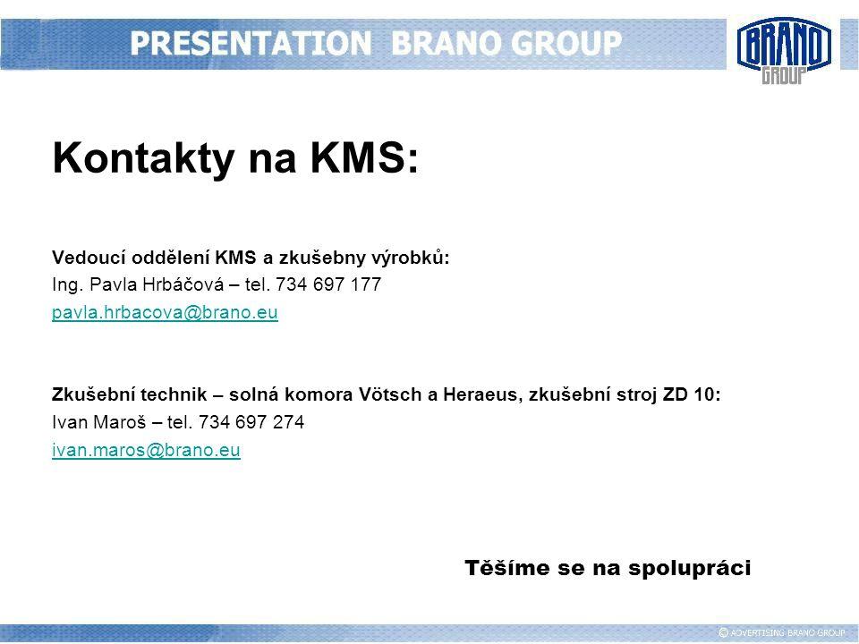 Kontakty na KMS: Vedoucí oddělení KMS a zkušebny výrobků: Ing. Pavla Hrbáčová – tel. 734 697 177 pavla.hrbacova@brano.eu Zkušební technik – solná komo