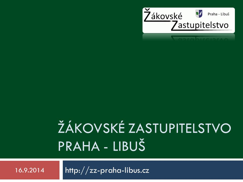 ŽÁKOVSKÉ ZASTUPITELSTVO PRAHA - LIBUŠ http://zz-praha-libus.cz 16.9.2014