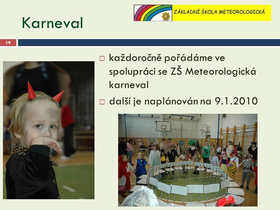 Karneval 16.9.2014http://zz-praha-libus.cz 19  každoročně pořádáme ve spolupráci se ZŠ Meteorologická karneval  další je naplánován na 9.1.2010