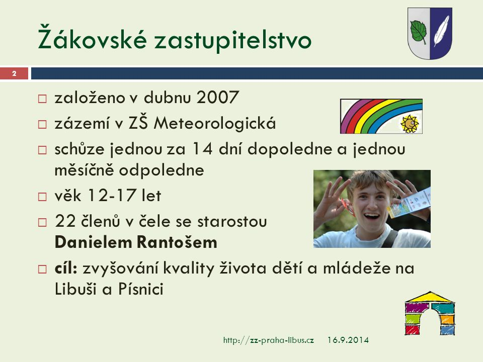 Žákovské zastupitelstvo 16.9.2014http://zz-praha-libus.cz 2  založeno v dubnu 2007  zázemí v ZŠ Meteorologická  schůze jednou za 14 dní dopoledne a