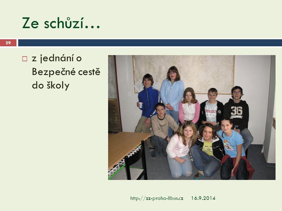 Ze schůzí… 16.9.2014http://zz-praha-libus.cz 29  z jednání o Bezpečné cestě do školy