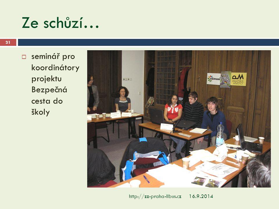 Ze schůzí… 16.9.2014http://zz-praha-libus.cz 31  seminář pro koordinátory projektu Bezpečná cesta do školy