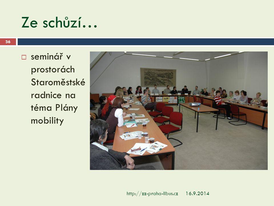 Ze schůzí… 16.9.2014http://zz-praha-libus.cz 36  seminář v prostorách Staroměstské radnice na téma Plány mobility