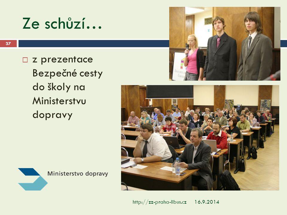 Ze schůzí… 16.9.2014http://zz-praha-libus.cz 37  z prezentace Bezpečné cesty do školy na Ministerstvu dopravy