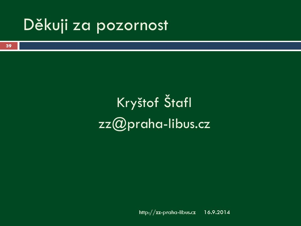 Děkuji za pozornost 16.9.2014http://zz-praha-libus.cz 39 Kryštof Štafl zz@praha-libus.cz