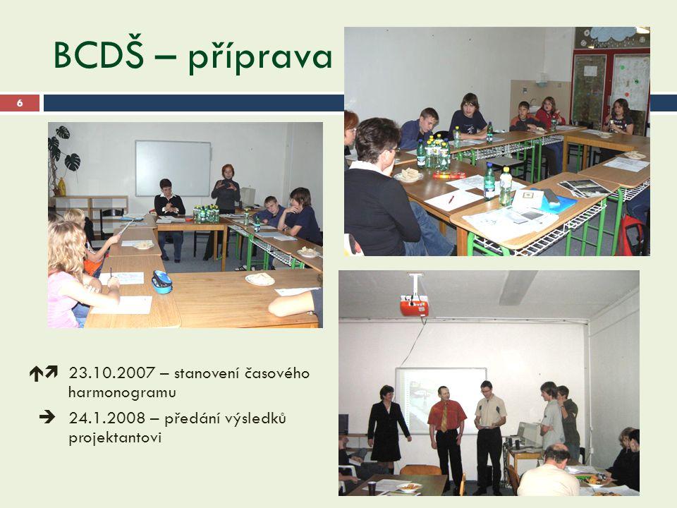 BCDŠ – příprava 16.9.2014 6  23.10.2007 – stanovení časového harmonogramu  24.1.2008 – předání výsledků projektantovi