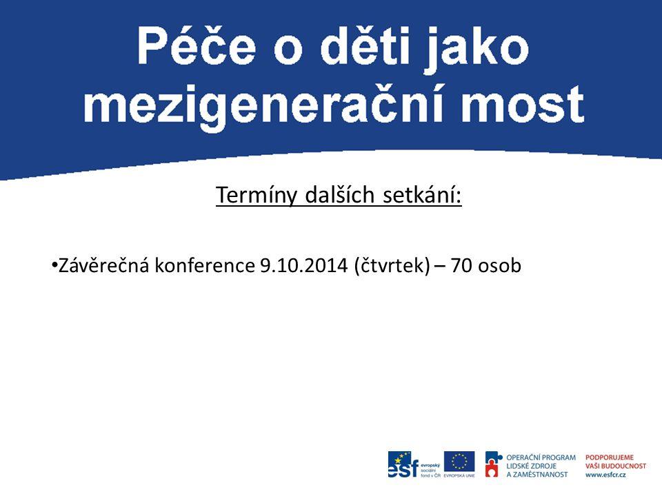P Termíny dalších setkání: Závěrečná konference 9.10.2014 (čtvrtek) – 70 osob