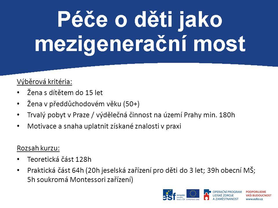 Výběrová kritéria: Žena s dítětem do 15 let Žena v předdůchodovém věku (50+) Trvalý pobyt v Praze / výdělečná činnost na území Prahy min. 180h Motivac