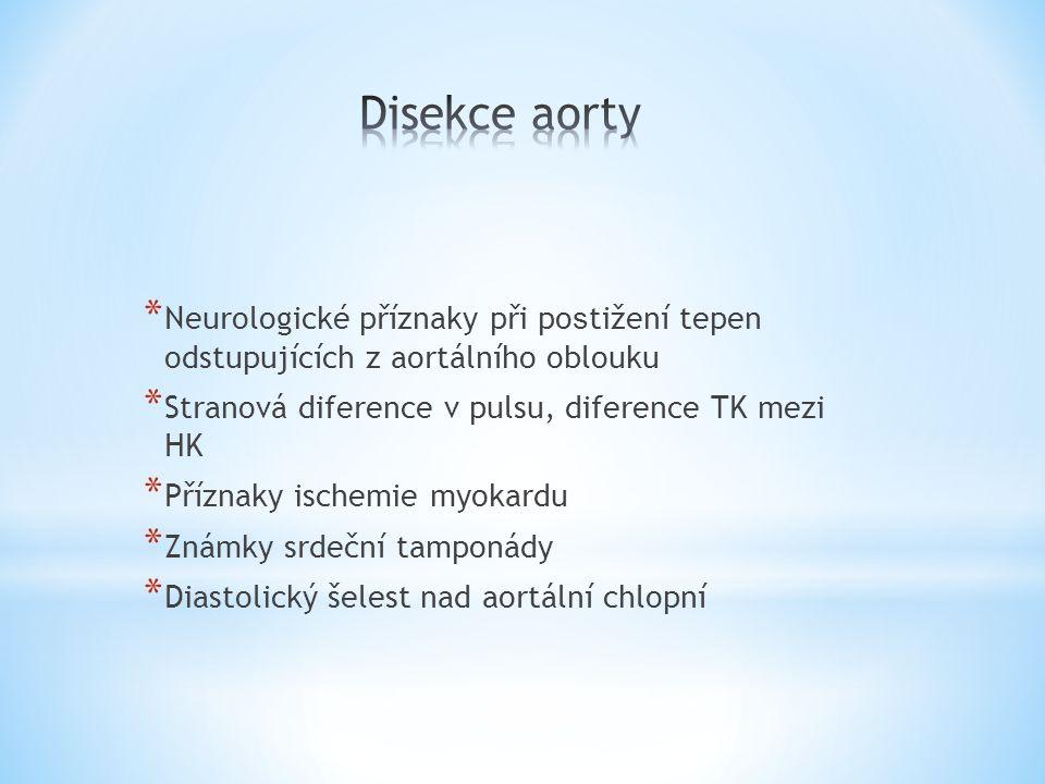 * Neurologické příznaky při po s tižení tepen odstupujících z aortálního oblouku * Stranová diference v pulsu, diference TK mezi HK * Příznaky ischemi
