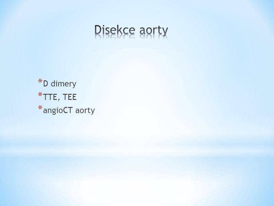 * D dimery * TTE, TEE * angioCT aorty
