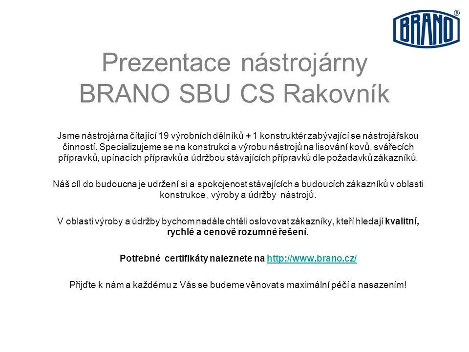 Prezentace nástrojárny BRANO SBU CS Rakovník Jsme nástrojárna čítající 19 výrobních dělníků + 1 konstruktér zabývající se nástrojářskou činností.