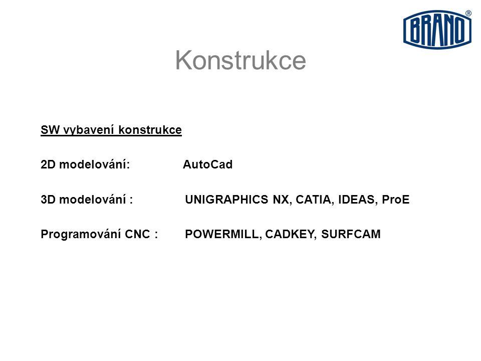 Konstrukce SW vybavení konstrukce 2D modelování: AutoCad 3D modelování : UNIGRAPHICS NX, CATIA, IDEAS, ProE Programování CNC :POWERMILL, CADKEY, SURFCAM