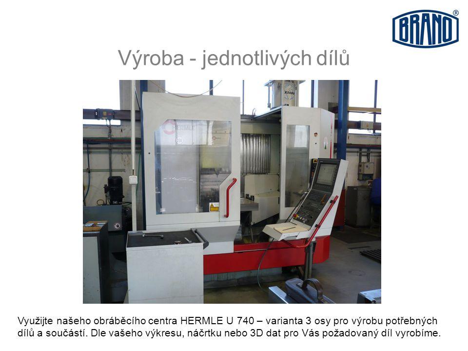 Výroba - jednotlivých dílů Využijte našeho obráběcího centra HERMLE U 740 – varianta 3 osy pro výrobu potřebných dílů a součástí.