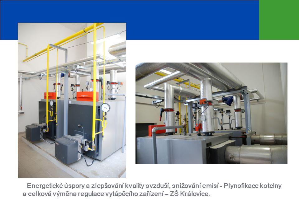 Energetické úspory a zlepšování kvality ovzduší, snižování emisí - Plynofikace kotelny a celková výměna regulace vytápěcího zařízení – ZŠ Královice.
